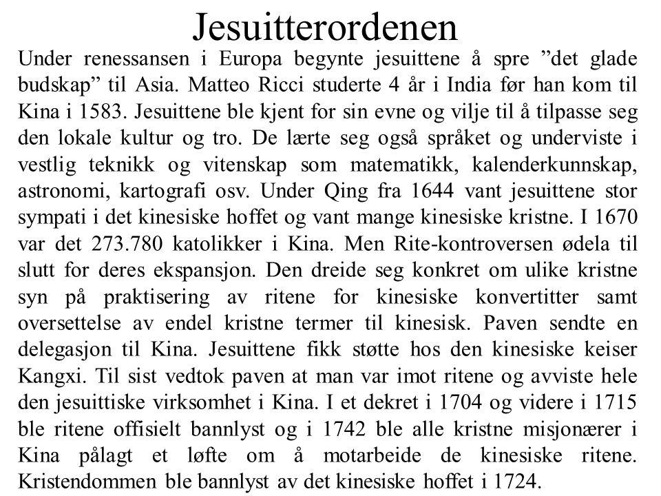 """Jesuitterordenen Under renessansen i Europa begynte jesuittene å spre """"det glade budskap"""" til Asia. Matteo Ricci studerte 4 år i India før han kom til"""