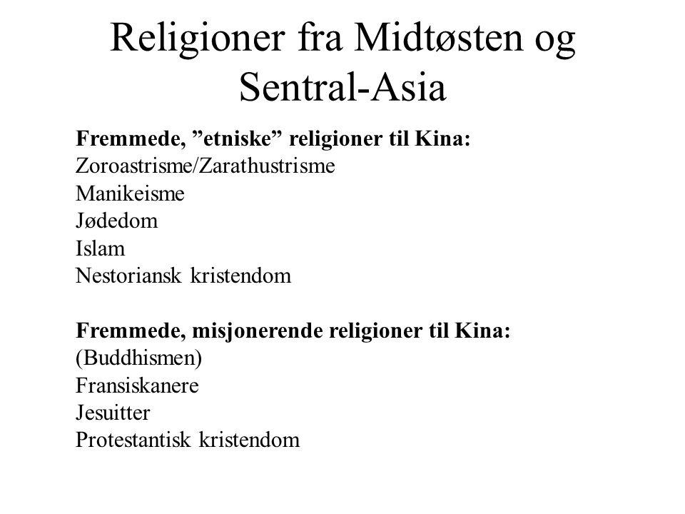 """Religioner fra Midtøsten og Sentral-Asia Fremmede, """"etniske"""" religioner til Kina: Zoroastrisme/Zarathustrisme Manikeisme Jødedom Islam Nestoriansk kri"""