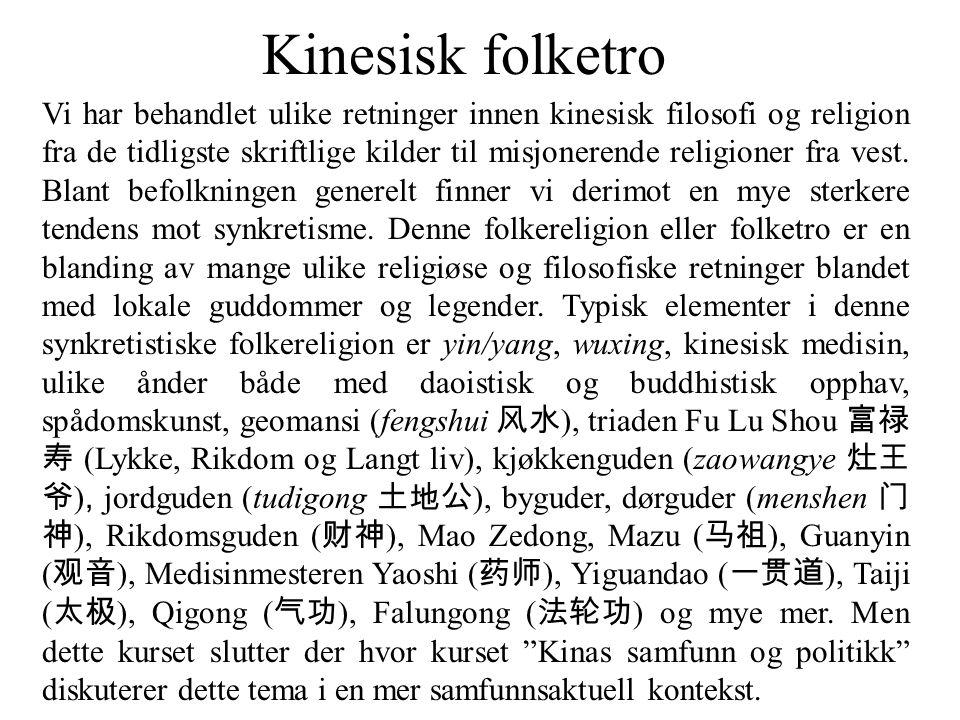 Kinesisk folketro Vi har behandlet ulike retninger innen kinesisk filosofi og religion fra de tidligste skriftlige kilder til misjonerende religioner
