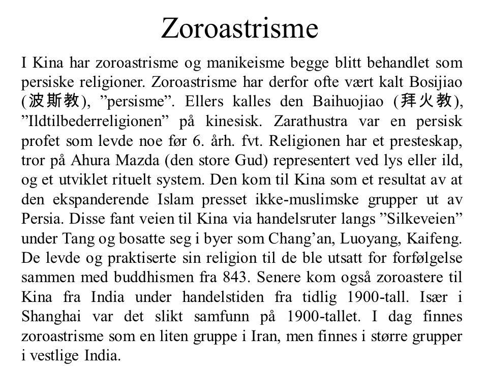 Zoroastrisme I Kina har zoroastrisme og manikeisme begge blitt behandlet som persiske religioner. Zoroastrisme har derfor ofte vært kalt Bosijiao ( 波斯