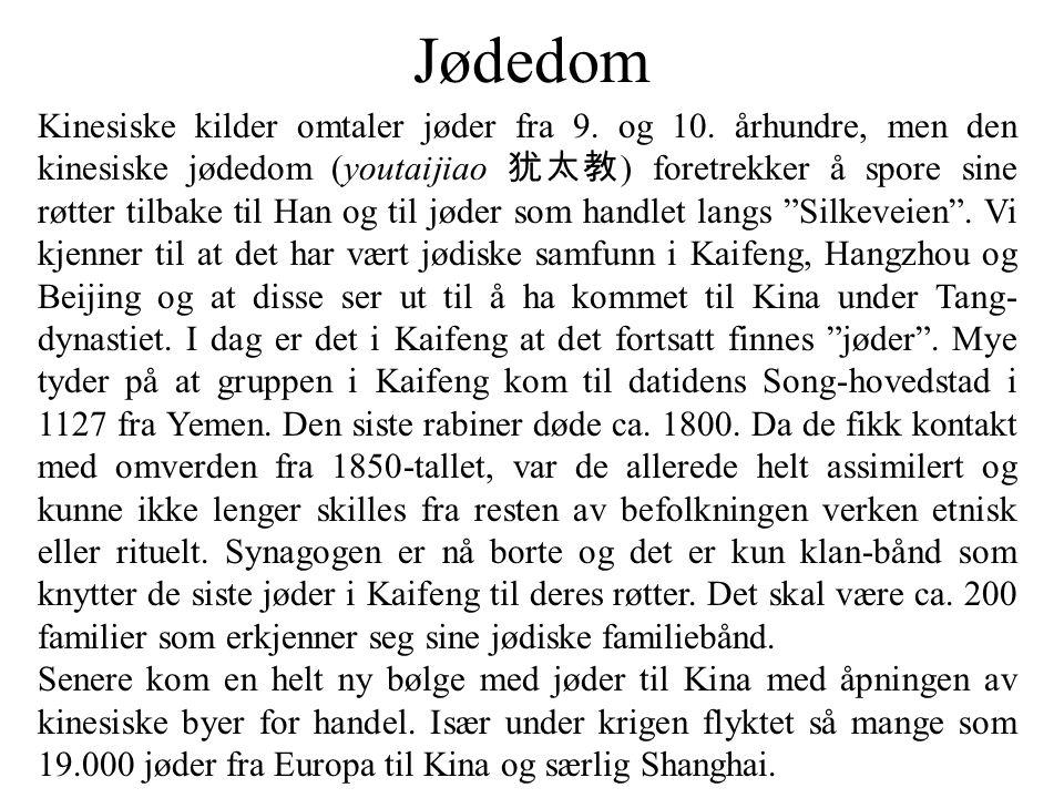 Jødedom Kinesiske kilder omtaler jøder fra 9. og 10. århundre, men den kinesiske jødedom (youtaijiao 犹太教 ) foretrekker å spore sine røtter tilbake til