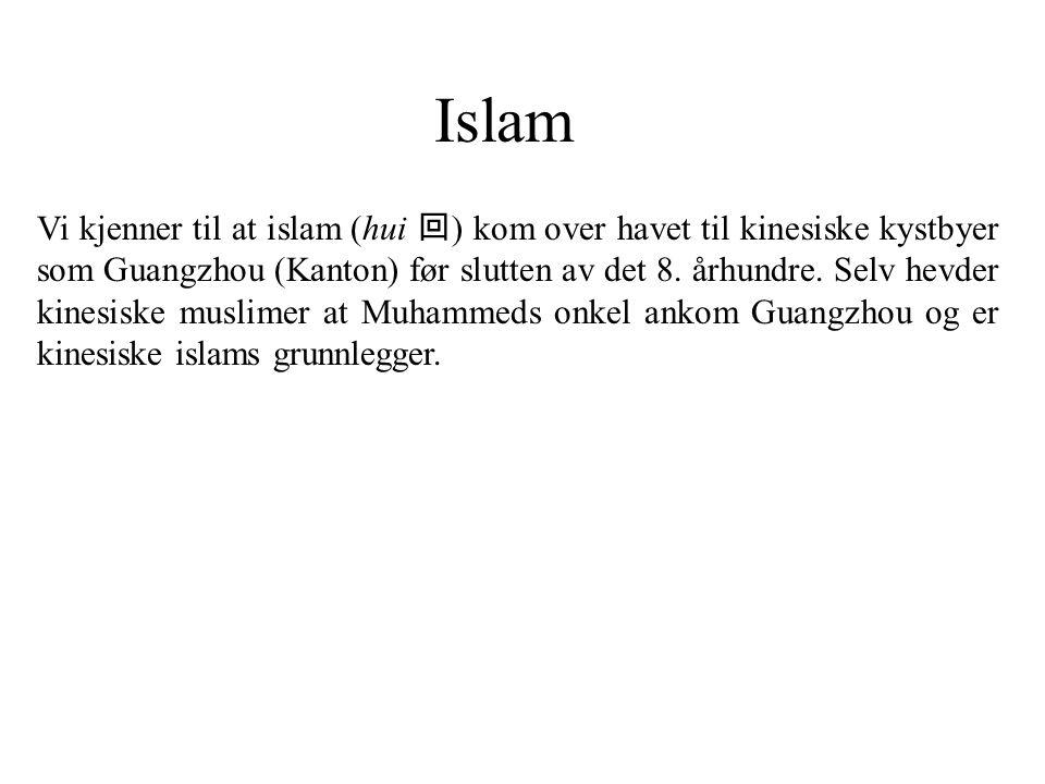 Islam Vi kjenner til at islam (hui 回 ) kom over havet til kinesiske kystbyer som Guangzhou (Kanton) før slutten av det 8. århundre. Selv hevder kinesi
