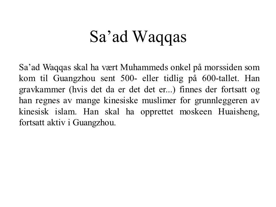 Sa'ad Waqqas Sa'ad Waqqas skal ha vært Muhammeds onkel på morssiden som kom til Guangzhou sent 500- eller tidlig på 600-tallet. Han gravkammer (hvis d