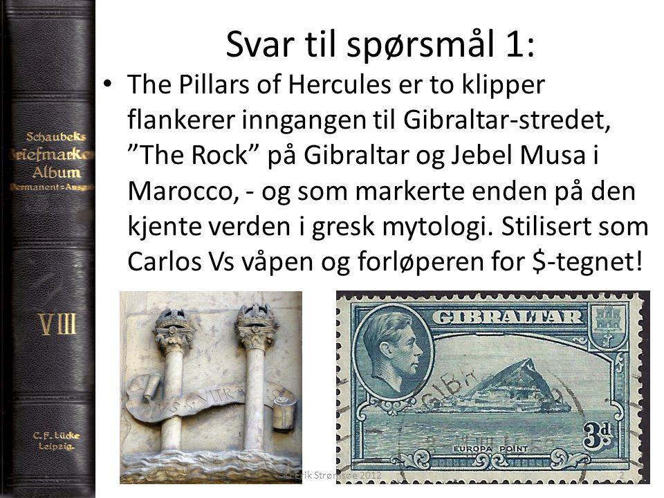 Svar til spørsmål 1: The Pillars of Hercules er to klipper flankerer inngangen til Gibraltar-stredet, The Rock på Gibraltar og Jebel Musa i Marocco, - og som markerte enden på den kjente verden i gresk mytologi.