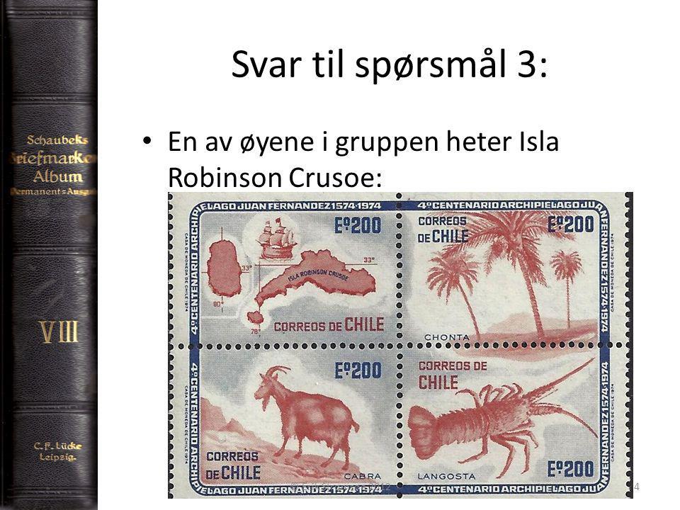 Svar til spørsmål 3: En av øyene i gruppen heter Isla Robinson Crusoe: © Erik Strømsøe 20124