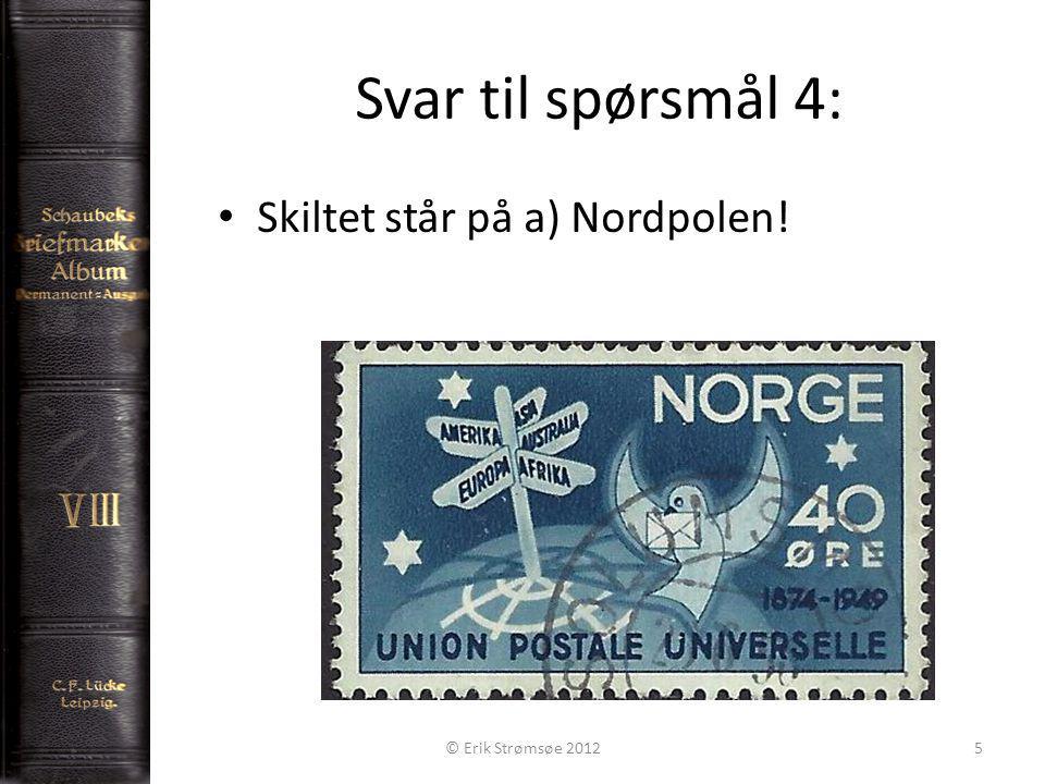 Svar til spørsmål 4: Skiltet står på a) Nordpolen! © Erik Strømsøe 20125