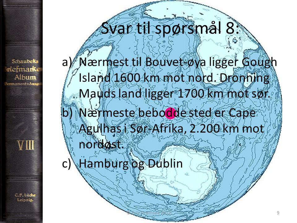 Svar til spørsmål 8: 9 a)Nærmest til Bouvet-øya ligger Gough Island 1600 km mot nord.