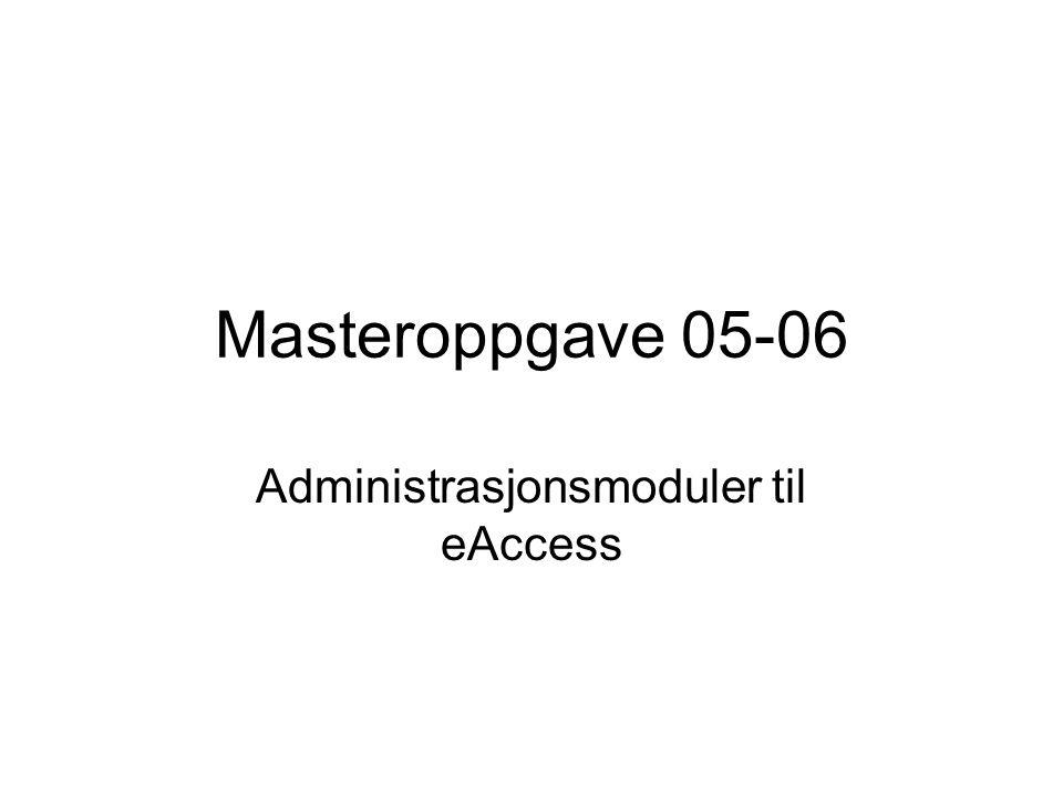 Masteroppgave 05-06 Administrasjonsmoduler til eAccess
