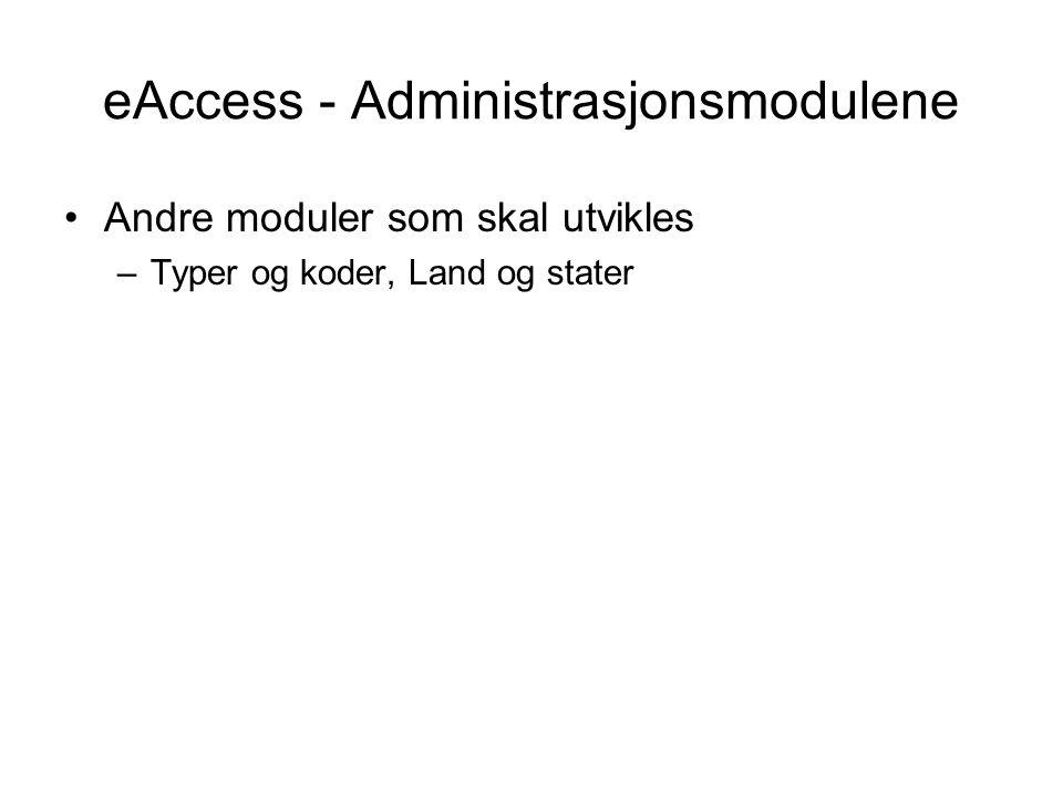 eAccess - Administrasjonsmodulene Andre moduler som skal utvikles –Typer og koder, Land og stater