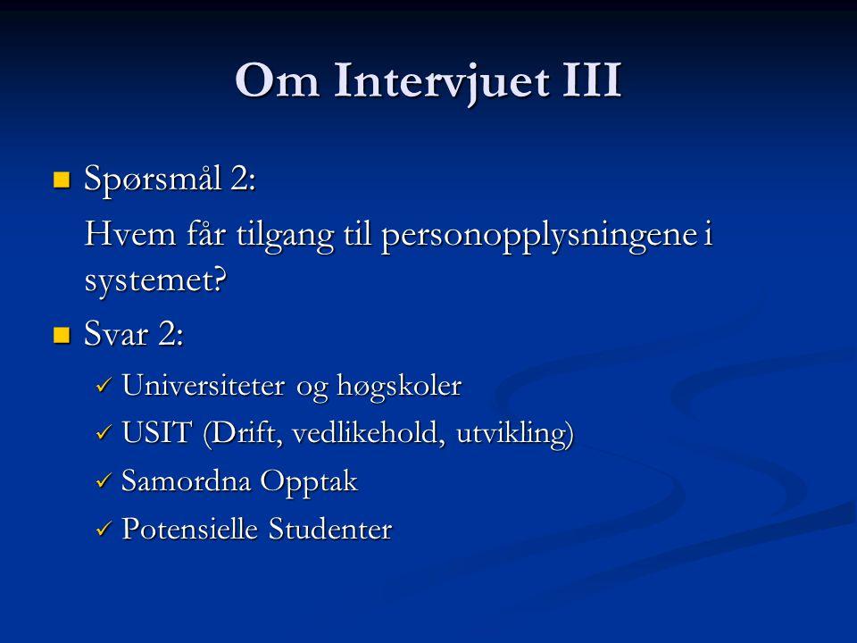 Om Intervjuet III Spørsmål 2: Spørsmål 2: Hvem får tilgang til personopplysningene i systemet.