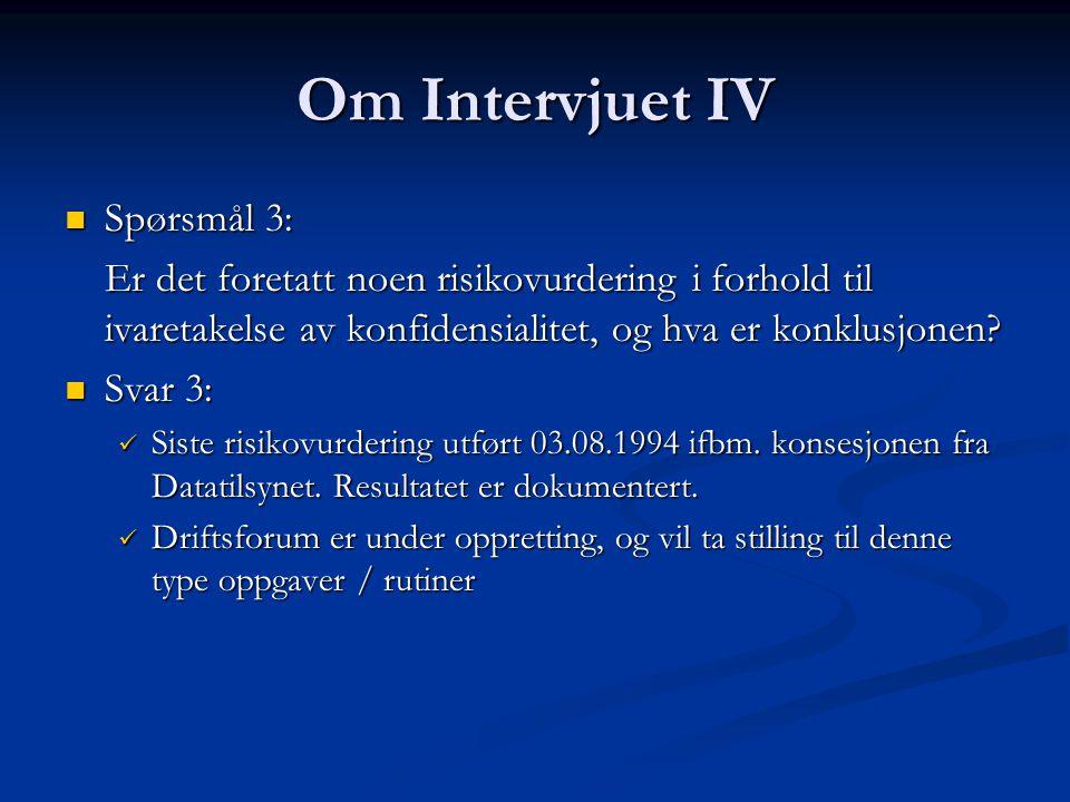 Om Intervjuet IV Spørsmål 3: Spørsmål 3: Er det foretatt noen risikovurdering i forhold til ivaretakelse av konfidensialitet, og hva er konklusjonen.