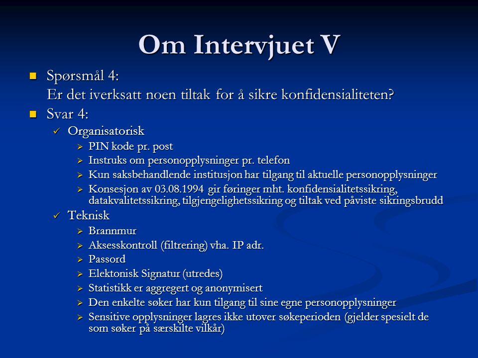 Om Intervjuet V Spørsmål 4: Spørsmål 4: Er det iverksatt noen tiltak for å sikre konfidensialiteten.