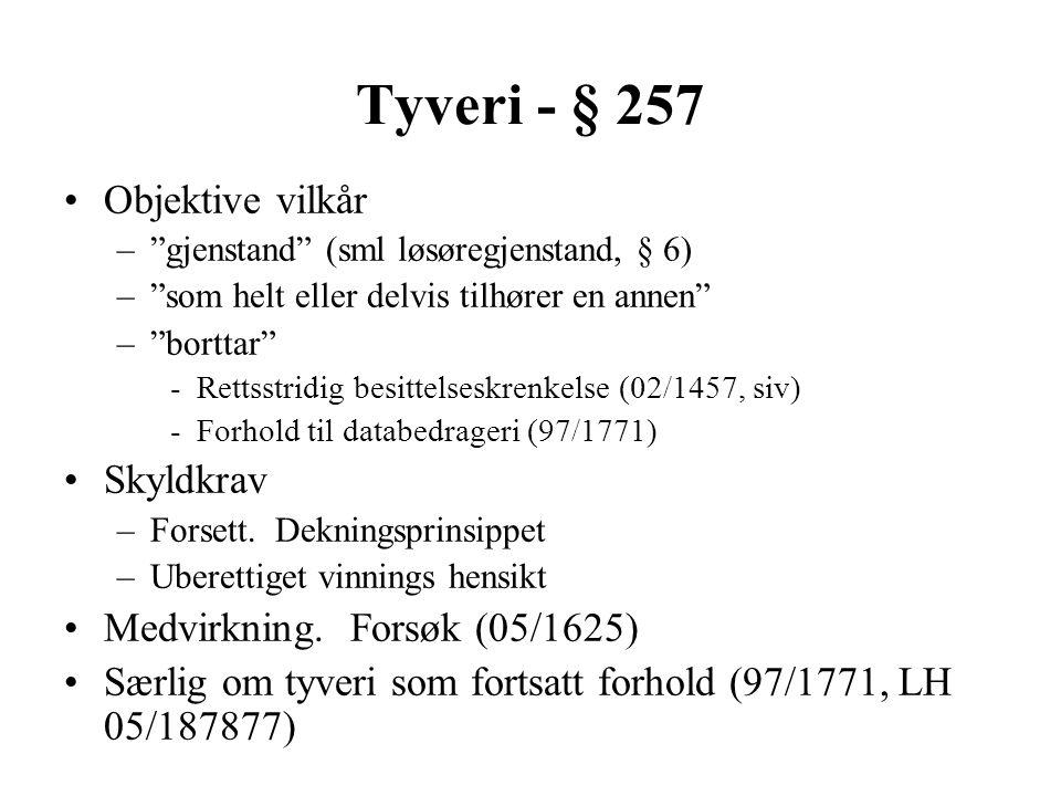"""Tyveri - § 257 Objektive vilkår –""""gjenstand"""" (sml løsøregjenstand, § 6) –""""som helt eller delvis tilhører en annen"""" –""""borttar"""" -Rettsstridig besittelse"""