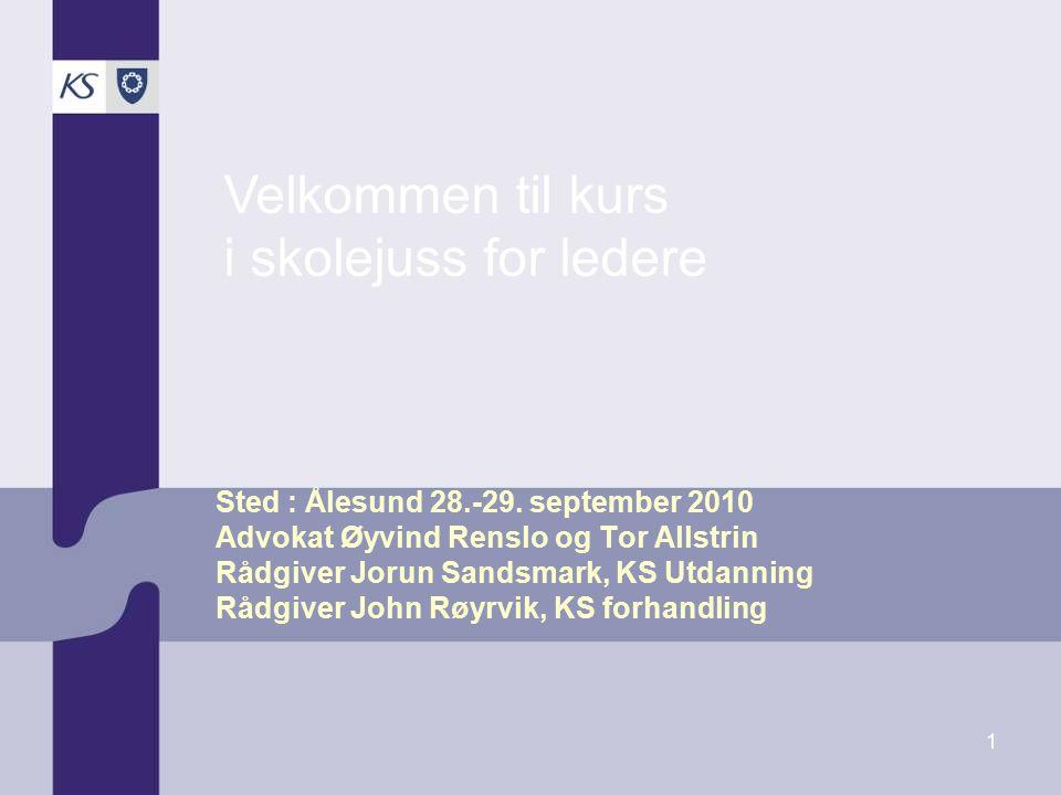 1 Sted : Ålesund 28.-29. september 2010 Advokat Øyvind Renslo og Tor Allstrin Rådgiver Jorun Sandsmark, KS Utdanning Rådgiver John Røyrvik, KS forhand