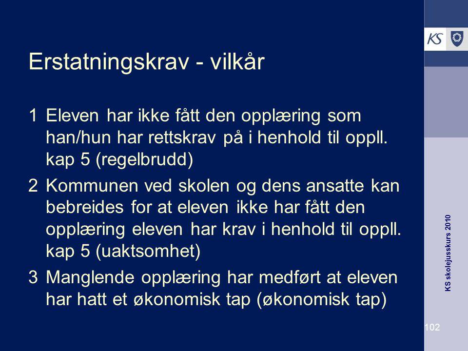 KS skolejusskurs 2010 102 Erstatningskrav - vilkår 1Eleven har ikke fått den opplæring som han/hun har rettskrav på i henhold til oppll. kap 5 (regelb