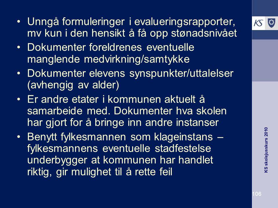 KS skolejusskurs 2010 106 Unngå formuleringer i evalueringsrapporter, mv kun i den hensikt å få opp stønadsnivået Dokumenter foreldrenes eventuelle ma