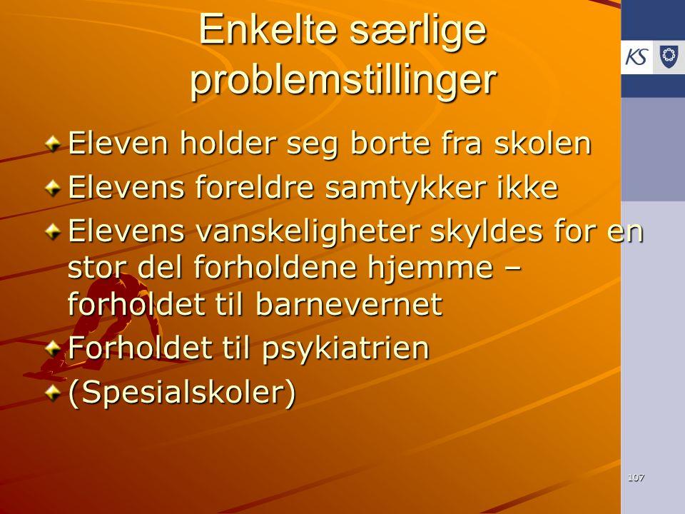 107 Enkelte særlige problemstillinger Eleven holder seg borte fra skolen Elevens foreldre samtykker ikke Elevens vanskeligheter skyldes for en stor de