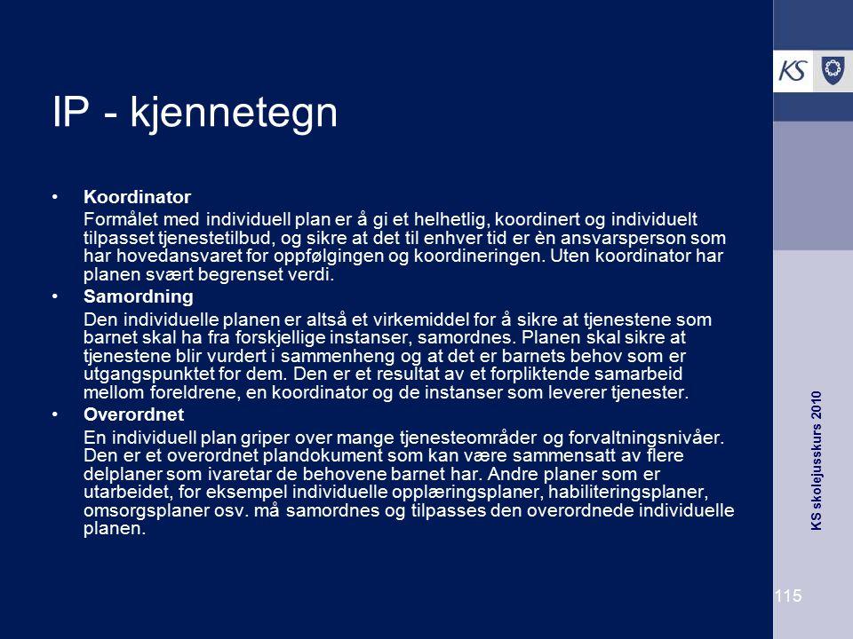 KS skolejusskurs 2010 115 IP - kjennetegn Koordinator Formålet med individuell plan er å gi et helhetlig, koordinert og individuelt tilpasset tjeneste