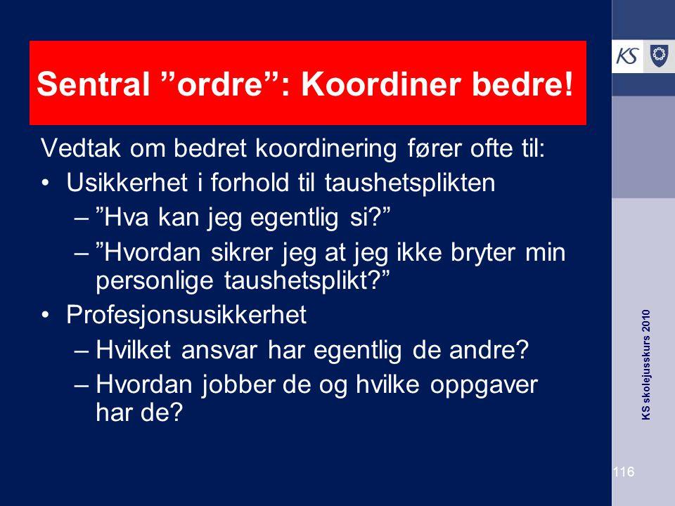 """KS skolejusskurs 2010 116 Sentral """"ordre"""": Koordiner bedre! Vedtak om bedret koordinering fører ofte til: Usikkerhet i forhold til taushetsplikten –""""H"""