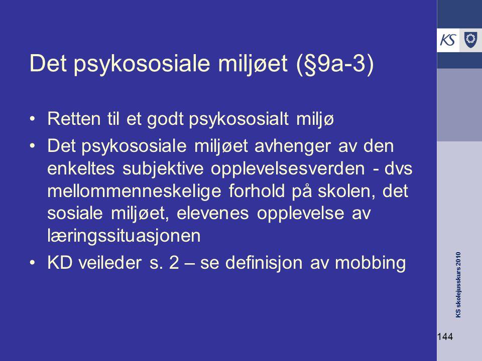KS skolejusskurs 2010 144 Det psykososiale miljøet (§9a-3) Retten til et godt psykososialt miljø Det psykososiale miljøet avhenger av den enkeltes sub