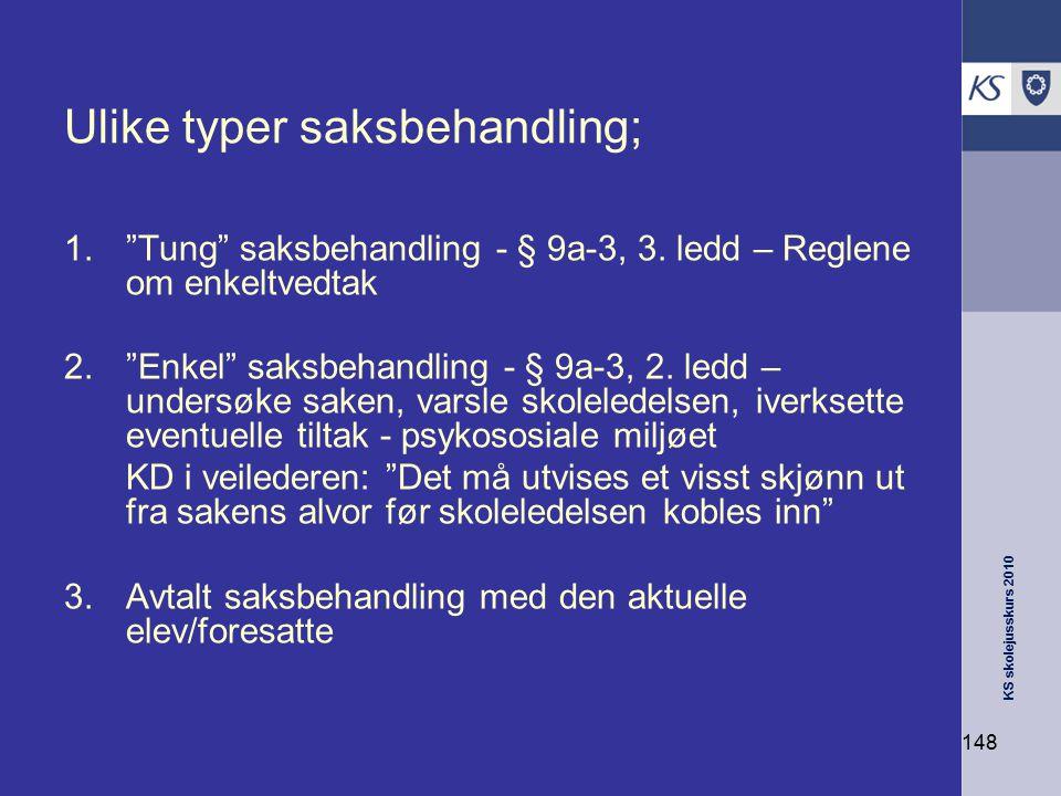 "KS skolejusskurs 2010 148 Ulike typer saksbehandling; 1.""Tung"" saksbehandling - § 9a-3, 3. ledd – Reglene om enkeltvedtak 2.""Enkel"" saksbehandling - §"
