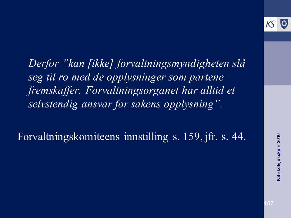"""KS skolejusskurs 2010 157 Derfor """"kan [ikke] forvaltningsmyndigheten slå seg til ro med de opplysninger som partene fremskaffer. Forvaltningsorganet h"""