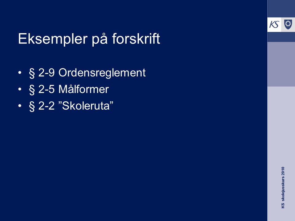 """KS skolejusskurs 2010 Eksempler på forskrift § 2-9 Ordensreglement § 2-5 Målformer § 2-2 """"Skoleruta"""""""