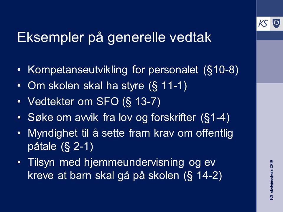 KS skolejusskurs 2010 Eksempler på generelle vedtak Kompetanseutvikling for personalet (§10-8) Om skolen skal ha styre (§ 11-1) Vedtekter om SFO (§ 13