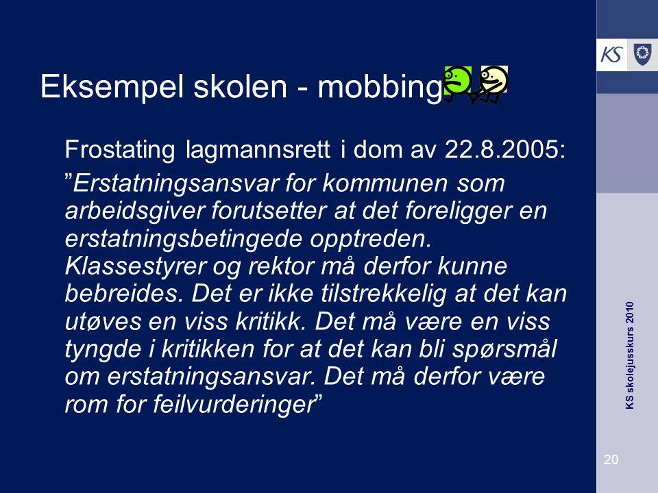 """KS skolejusskurs 2010 20 Eksempel skolen - mobbing Frostating lagmannsrett i dom av 22.8.2005: """"Erstatningsansvar for kommunen som arbeidsgiver foruts"""