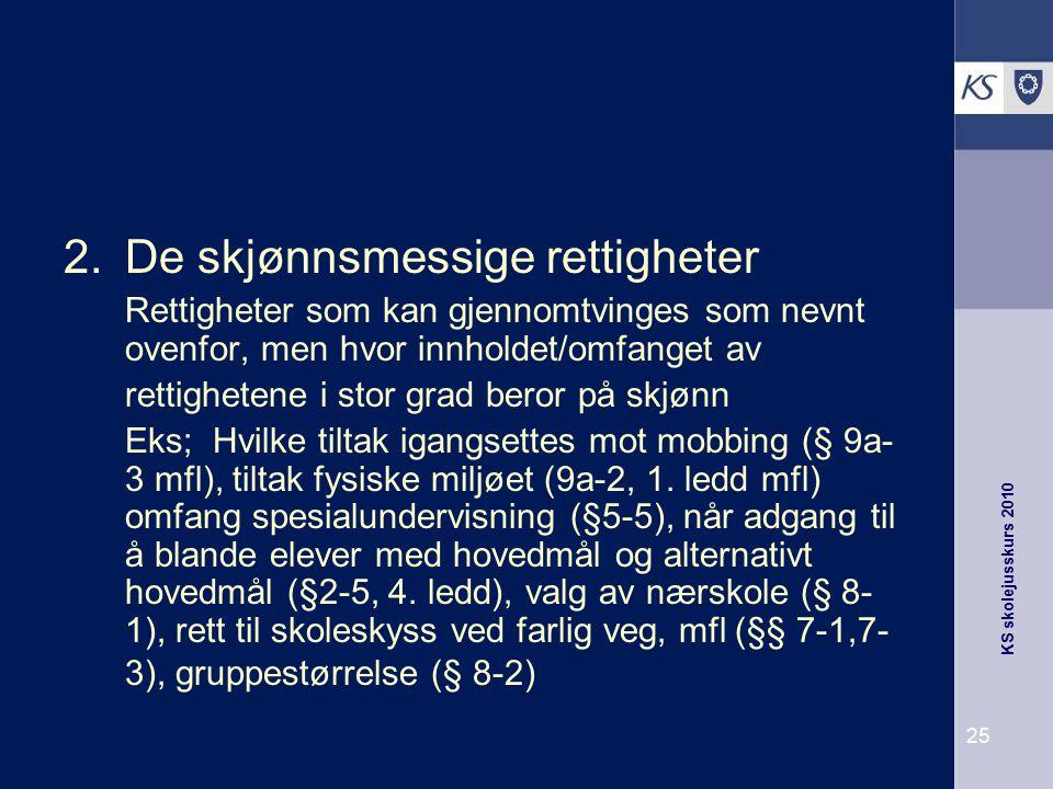 KS skolejusskurs 2010 25 2.De skjønnsmessige rettigheter Rettigheter som kan gjennomtvinges som nevnt ovenfor, men hvor innholdet/omfanget av rettighe