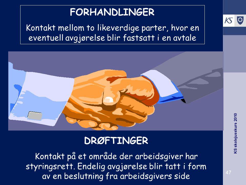 KS skolejusskurs 2010 47 FORHANDLINGER Kontakt mellom to likeverdige parter, hvor en eventuell avgjørelse blir fastsatt i en avtale DRØFTINGER Kontakt
