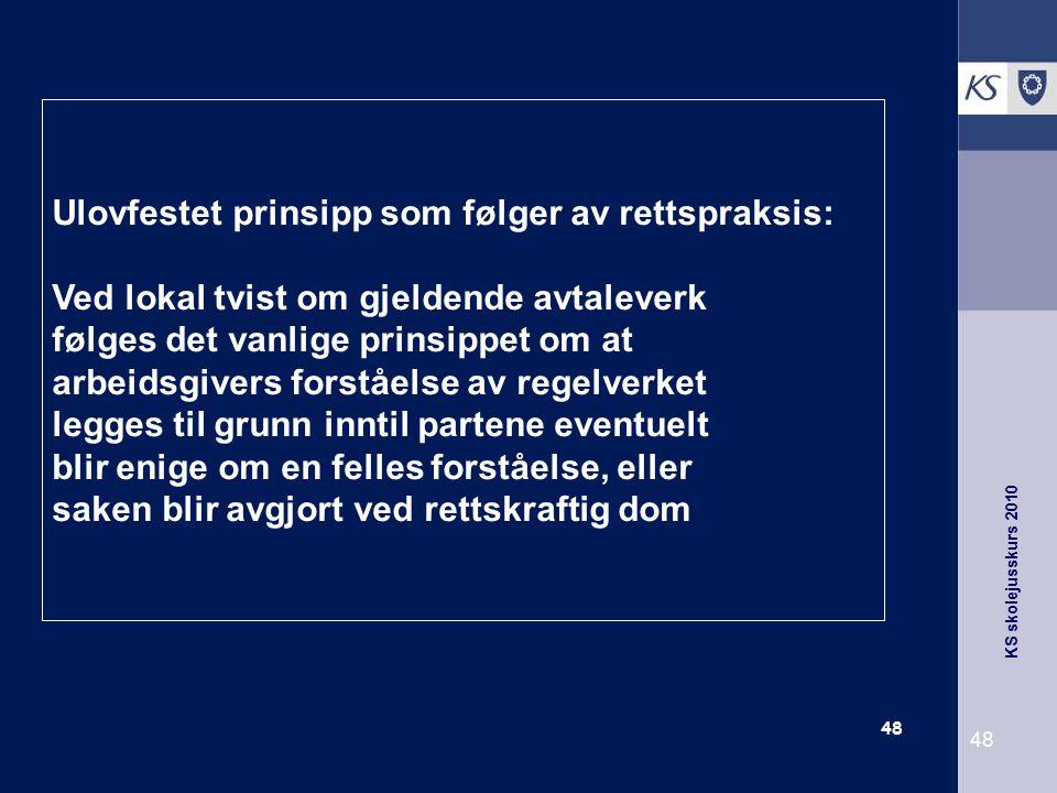 KS skolejusskurs 2010 48 Ulovfestet prinsipp som følger av rettspraksis: Ved lokal tvist om gjeldende avtaleverk følges det vanlige prinsippet om at a