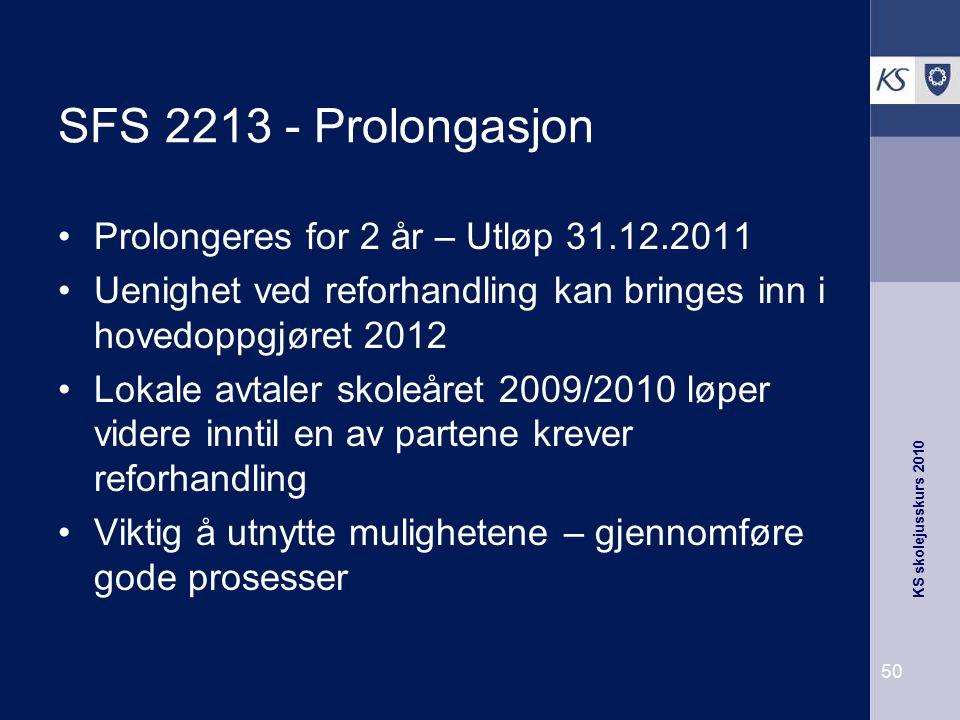 KS skolejusskurs 2010 50 SFS 2213 - Prolongasjon Prolongeres for 2 år – Utløp 31.12.2011 Uenighet ved reforhandling kan bringes inn i hovedoppgjøret 2