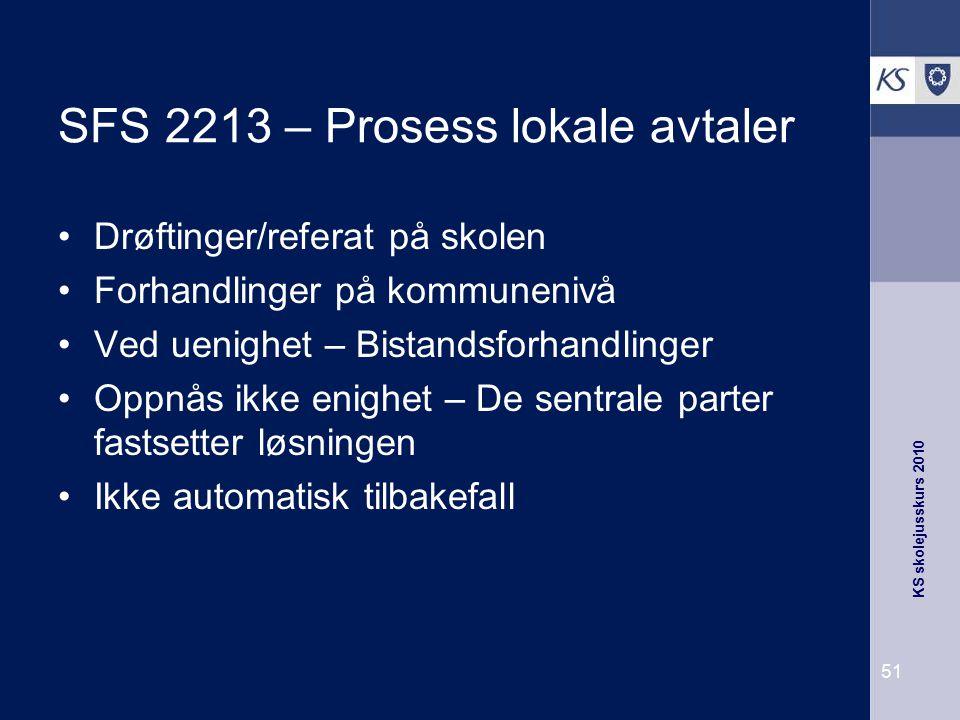 KS skolejusskurs 2010 51 SFS 2213 – Prosess lokale avtaler Drøftinger/referat på skolen Forhandlinger på kommunenivå Ved uenighet – Bistandsforhandlin