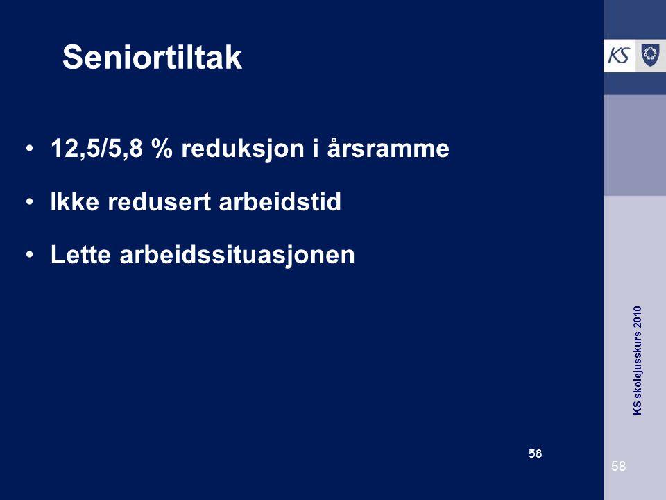 KS skolejusskurs 2010 58 Seniortiltak 12,5/5,8 % reduksjon i årsramme Ikke redusert arbeidstid Lette arbeidssituasjonen 58