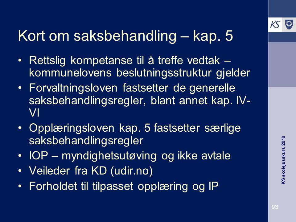 KS skolejusskurs 2010 93 Kort om saksbehandling – kap. 5 Rettslig kompetanse til å treffe vedtak – kommunelovens beslutningsstruktur gjelder Forvaltni
