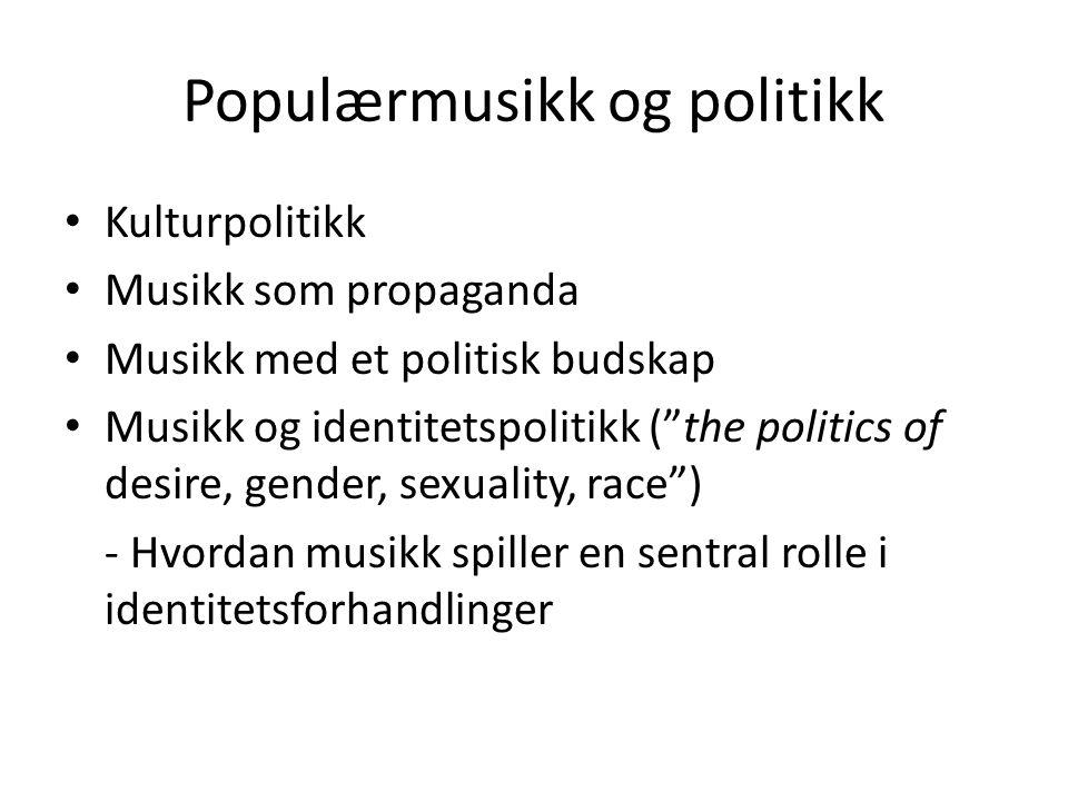 """Populærmusikk og politikk Kulturpolitikk Musikk som propaganda Musikk med et politisk budskap Musikk og identitetspolitikk (""""the politics of desire, g"""