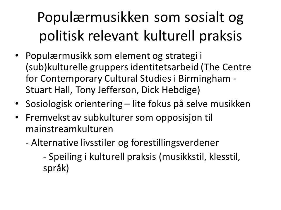 Populærmusikken som sosialt og politisk relevant kulturell praksis Populærmusikk som element og strategi i (sub)kulturelle gruppers identitetsarbeid (