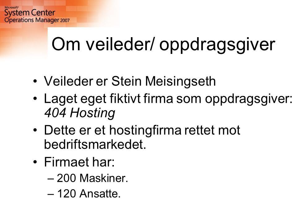 Om veileder/ oppdragsgiver Veileder er Stein Meisingseth Laget eget fiktivt firma som oppdragsgiver: 404 Hosting Dette er et hostingfirma rettet mot bedriftsmarkedet.