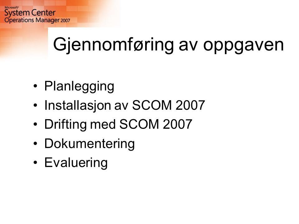 Gjennomføring av oppgaven Planlegging Installasjon av SCOM 2007 Drifting med SCOM 2007 Dokumentering Evaluering