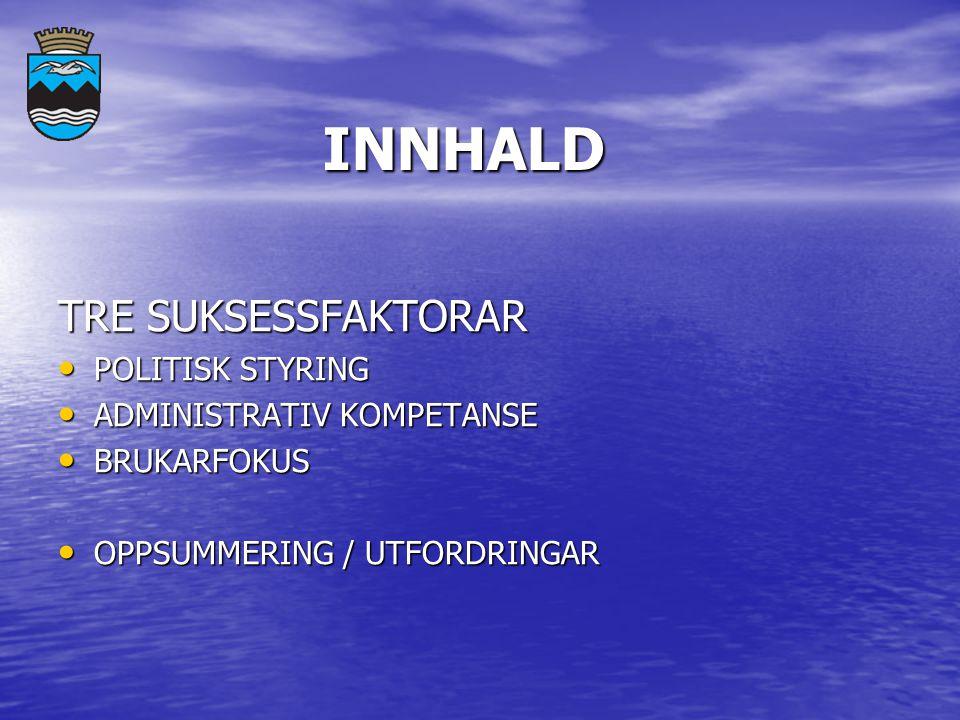 INNHALD INNHALD TRE SUKSESSFAKTORAR POLITISK STYRING POLITISK STYRING ADMINISTRATIV KOMPETANSE ADMINISTRATIV KOMPETANSE BRUKARFOKUS BRUKARFOKUS OPPSUMMERING / UTFORDRINGAR OPPSUMMERING / UTFORDRINGAR