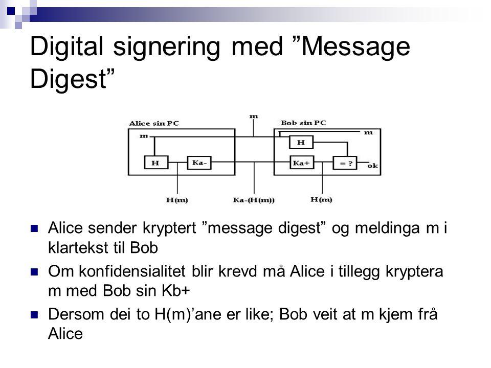"""Digital signering med """"Message Digest"""" Alice sender kryptert """"message digest"""" og meldinga m i klartekst til Bob Om konfidensialitet blir krevd må Alic"""