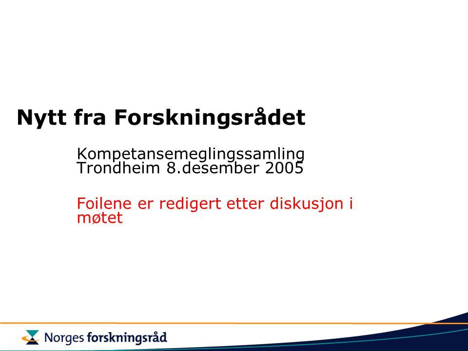 Nytt fra Forskningsrådet Kompetansemeglingssamling Trondheim 8.desember 2005 Foilene er redigert etter diskusjon i møtet