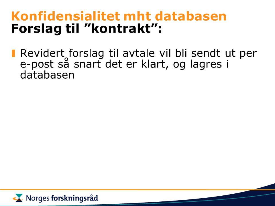Konfidensialitet mht databasen Forslag til kontrakt : Revidert forslag til avtale vil bli sendt ut per e-post så snart det er klart, og lagres i databasen