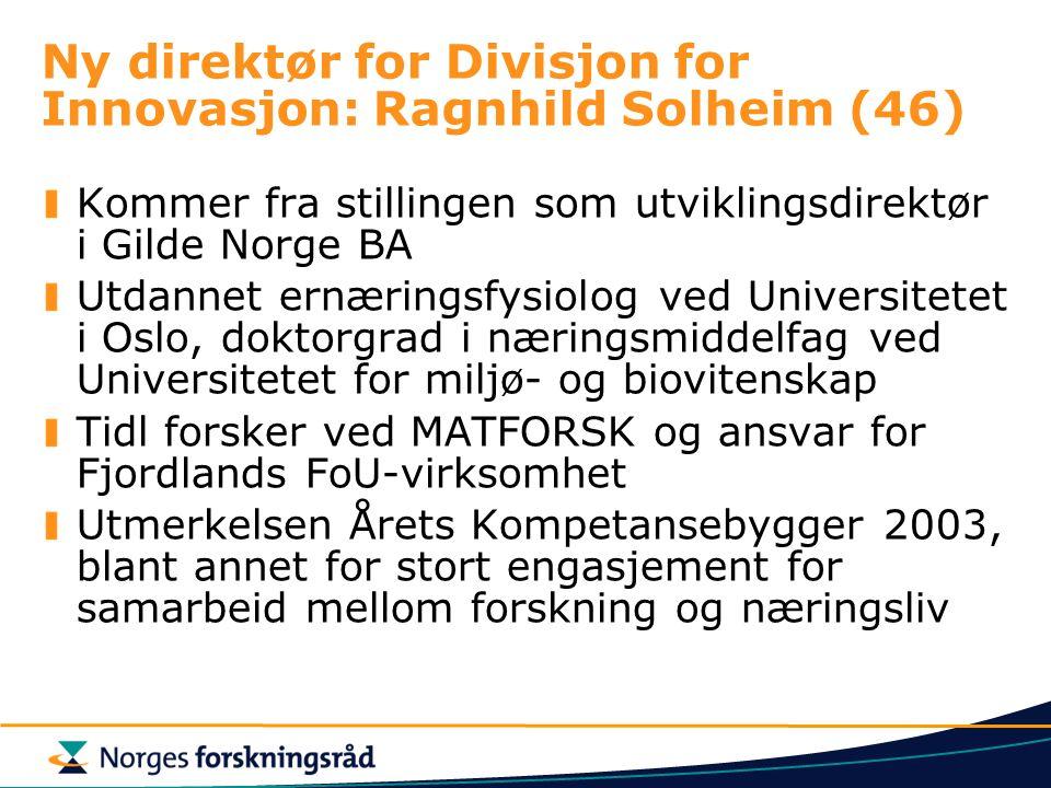 Ny direktør for Divisjon for Innovasjon: Ragnhild Solheim (46) Kommer fra stillingen som utviklingsdirektør i Gilde Norge BA Utdannet ernæringsfysiolog ved Universitetet i Oslo, doktorgrad i næringsmiddelfag ved Universitetet for miljø- og biovitenskap Tidl forsker ved MATFORSK og ansvar for Fjordlands FoU-virksomhet Utmerkelsen Årets Kompetansebygger 2003, blant annet for stort engasjement for samarbeid mellom forskning og næringsliv