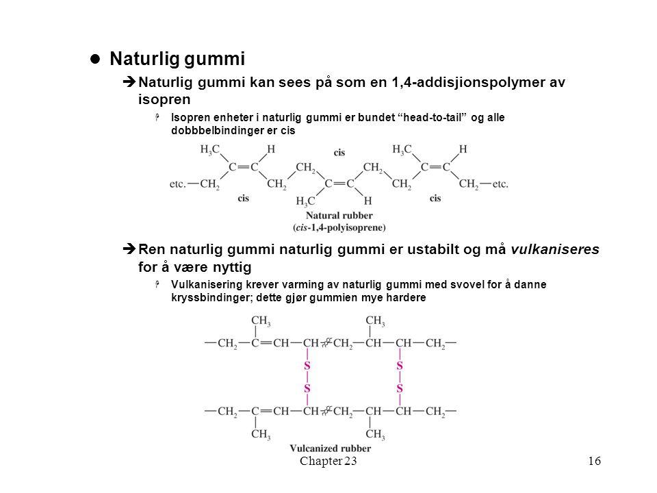 """Chapter 2316 Naturlig gummi  Naturlig gummi kan sees på som en 1,4-addisjionspolymer av isopren  Isopren enheter i naturlig gummi er bundet """"head-to"""