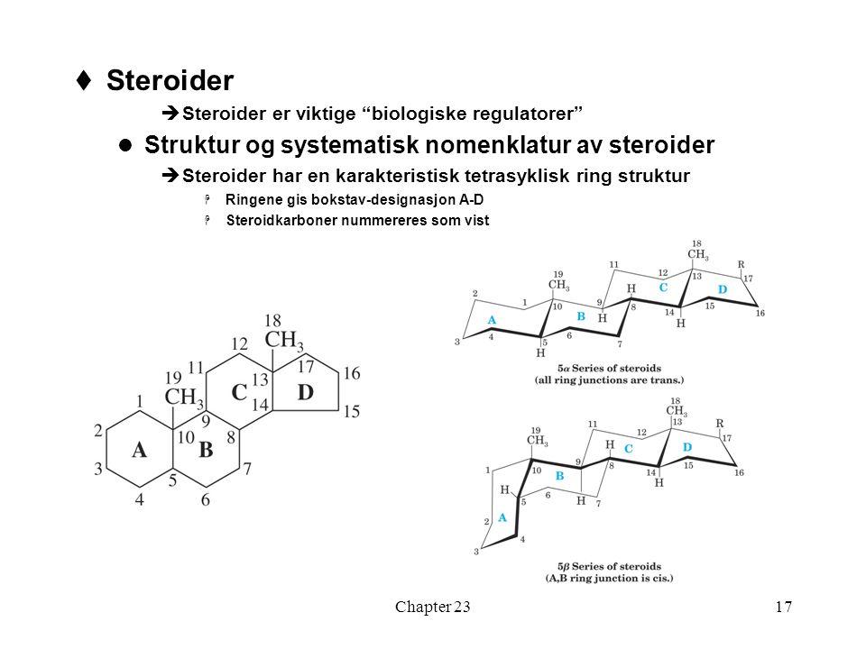 """Chapter 2317  Steroider  Steroider er viktige """"biologiske regulatorer"""" Struktur og systematisk nomenklatur av steroider  Steroider har en karakteri"""