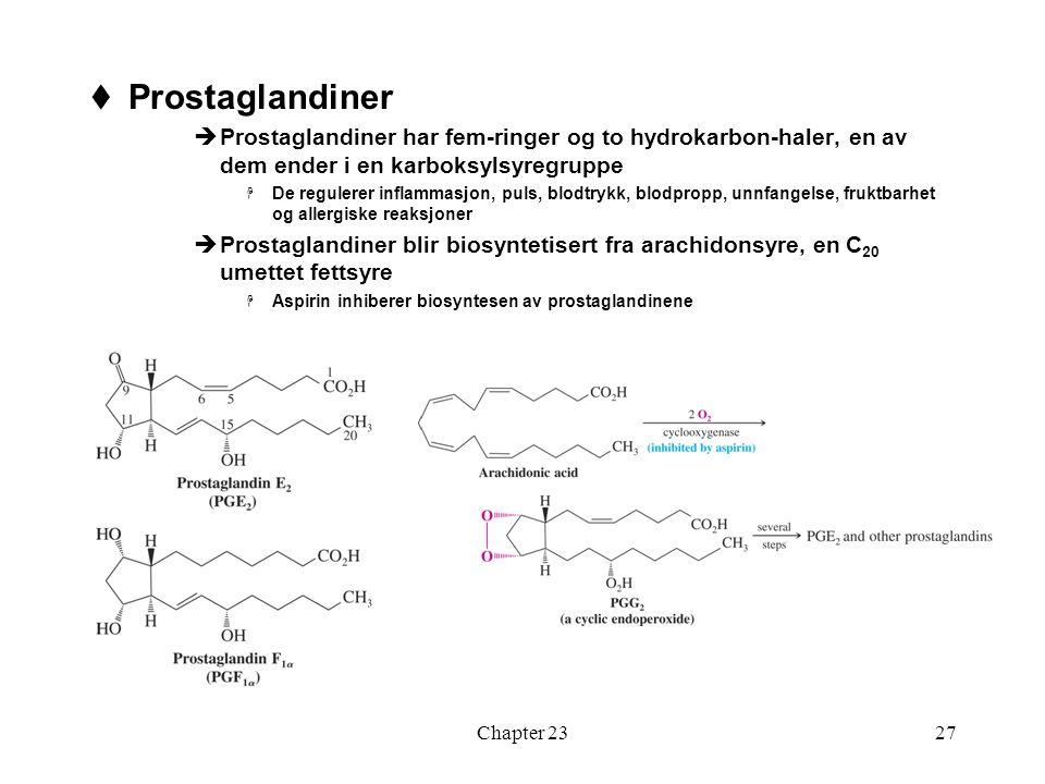 Chapter 2327  Prostaglandiner  Prostaglandiner har fem-ringer og to hydrokarbon-haler, en av dem ender i en karboksylsyregruppe  De regulerer infla