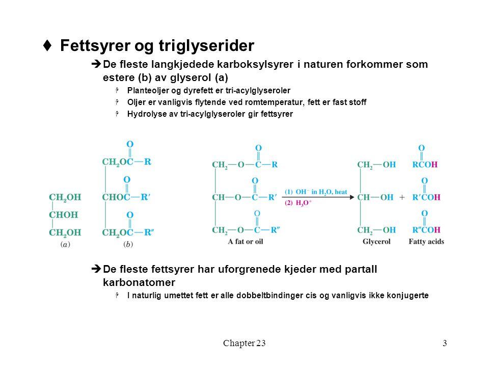 Chapter 233  Fettsyrer og triglyserider  De fleste langkjedede karboksylsyrer i naturen forkommer som estere (b) av glyserol (a)  Planteoljer og dy
