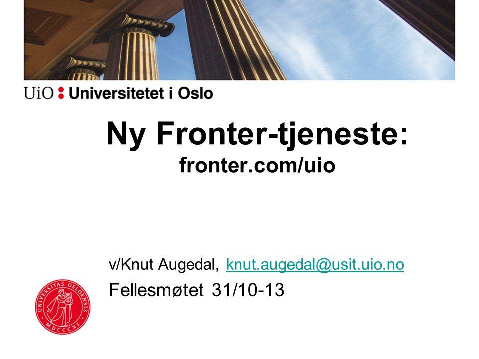 Ny Fronter-tjeneste: fronter.com/uio v/Knut Augedal, knut.augedal@usit.uio.noknut.augedal@usit.uio.no Fellesmøtet 31/10-13